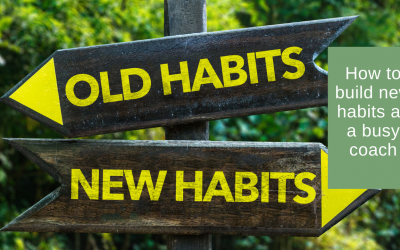 Building new habits as a busy Coach